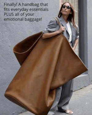 Must buy it!: Finally! A handbag that  fits everyday essentials  PLUS all of your  emotional baggage! Must buy it!