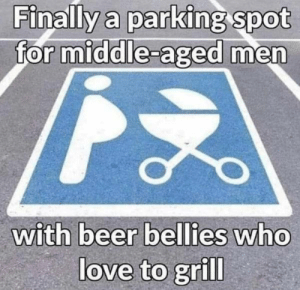 Beer time!!!!: Finally a parking spot  for middle-aged men  with beer bellies who  love to grill Beer time!!!!