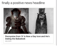 I am babashook 💦 (follow my personal @guardsounds): finally a positive news headline  Pennywise from 'It' Is Now a Gay Icon and He's  Dating the Babadook  ew.com I am babashook 💦 (follow my personal @guardsounds)
