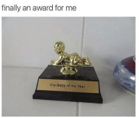 And the award goes to..... 😂: finally an award for me  Cry-Baby of the Year And the award goes to..... 😂