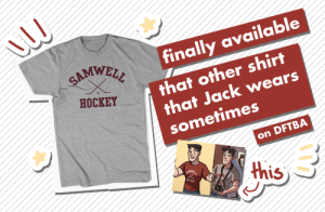 omgcheckplease:  For a long time, Jack Zimmermann only owned two t-shirts. This is the other shirt. It took me (looks at watch) 5 years to make i'm so sorry. You can grab it here.: |finally available  SAMWELL  that other shirt  that Jack wears  sometimes  HOCKEY  on DFTBA  this  SAMWSLL  HecKEY omgcheckplease:  For a long time, Jack Zimmermann only owned two t-shirts. This is the other shirt. It took me (looks at watch) 5 years to make i'm so sorry. You can grab it here.