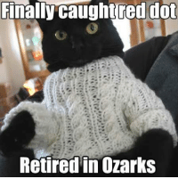 Memes, Reds, and 🤖: Finally caught red dot  Retired in Ozarks