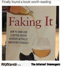 <p>Jocular daily pics and memes  New month same nonsense  PMSLweb </p>: Finally found a book worth reading  Faking It  HOW TO SEEM LIKE  A BETTER PERSON  WITHOUT ACTUALLY  IMPROVING YOURSELF  FinsirecomThe htemet Savengers <p>Jocular daily pics and memes  New month same nonsense  PMSLweb </p>