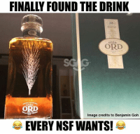 Memes, Image, and 🤖: FINALLY FOUND THE DRINK  28  28  GLEN  ORD  ORD  Image credits to Benjamin Goh  EVERY NSF WANTS! Can you affORD this drink?
