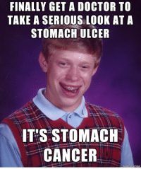 Fuck: FINALLY GET A DOCTOR TO  TAKE A SERIOUS L00K AT A  STOMACH ULCER  IT'S STOMACH  CANCER Fuck