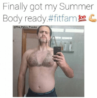 This is what the ideal male body looks like 😎💯 Follow me @The_Pelvis_Presley for more banging memes.: Finally got my Summer  Body ready ftfittamla2  @The Pelvis Presley This is what the ideal male body looks like 😎💯 Follow me @The_Pelvis_Presley for more banging memes.