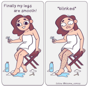 credit to @bloome_comics on instagram: Finally my legs  *blinked*  are smooth!  follow @bloome_comics credit to @bloome_comics on instagram