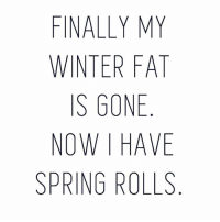I'm just a hungry hungry hippo kind of girl, living in a candy land kind of world 😂😅🤣 @theamyfrank: FINALLY MY  WINTER FAT  IS GONE  NOW HAVE  SPRING ROLLS I'm just a hungry hungry hippo kind of girl, living in a candy land kind of world 😂😅🤣 @theamyfrank