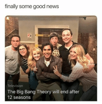Next on unsolved mysteries: how the fuck did this show last 12 seasons: finally some good news  CAUTION  CAU  Television  The Big Bang Theory will end after  12 seasons Next on unsolved mysteries: how the fuck did this show last 12 seasons