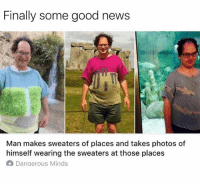 Memes, News, and Good: Finally some good news  Man makes sweaters of places and takes photos of  himself wearing the sweaters at those places  A Danaerous Minds he's scarier than the IT clown 🤡