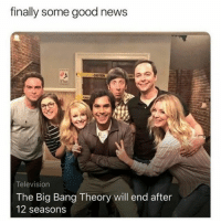 Dreams really do come true: finally some good news  Television  The Big Bang Theory will end after  12 seasons Dreams really do come true