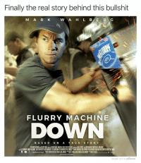 Memes, The Real, and Bullshit: Finally the real story behind this bullshit  M A R K W A H LB  FLURRY MACHINE  DOWN  B A SE D ON A T R UE STORY  MADE WITH MOMUS The film we deserve🍦