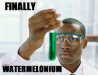 finally: FINALLY  WATERMELONIUM
