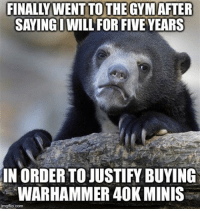 grey knights: FINALLYWENT  TO THE GYMAFTER  SAYING I WILL FOR FIVE YEARS  IN ORDER TO JUSTIFY BUYING  WARHAMMER 40K MINIS  imgflip.com
