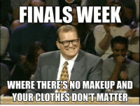 Ohhh yes 😂... finals exam lawstudent lawstudentslife: FINALS WEEK  WHERE THERES NO MAKEUP AND  YOUR CLOTHES-DONT MATTER Ohhh yes 😂... finals exam lawstudent lawstudentslife