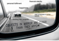 Memes, Mirror, and Happiness: financial stability  personal fulfillment  happiness  real progress in your  career  exciting new projects  OBJECTS IN MIRROR ARE CLOSER  THAN THEY APPEAR https://t.co/SeRd0urqj3