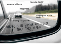 Memes, Mirror, and Wholesome: financial stalbility  personal fulfillment  happiness  real progress in your  career  exciting new projects  OBJECTS IN MIRROR ARE CLOSER  THAN THEY APPEAR Wholesome memes are the dream via /r/wholesomememes https://ift.tt/2N1SB4L