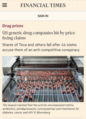 Fall, Cancer, and Diabetes: FINANCIAL TIMES  SIGN IN  Drug prices  US generic drug companies hit by price-  fixing claims  Shares of Teva and others fall after 44 states  accuse them of an anti-competitive conspiracy  The lawsuit claimed that the activity encompassed statins,  antibiotics, antidepressants, contraceptives and treatments for  diabetes, cancer and HIV © Bloomberg In Mexico, drug cartels collude to artificially inflate the price of their products