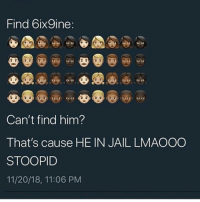 Jail, Memes, and 🤖: Find 6ixSine:  Can't find him?  That's cause HE IN JAIL LMAOOO  STOOPID  11/20/18, 11:06 PM LMAOOO @thehoodtube