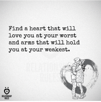 Heart: Find a heart that will  love you at your worst  and arms that will hold  you at your weakest.  AR  RELATIONSHIP  RULES