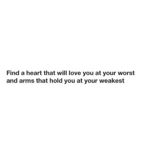 https://iglovequotes.net/: Find a heart that will love you at your worst  and arms that hold you at your weakest https://iglovequotes.net/