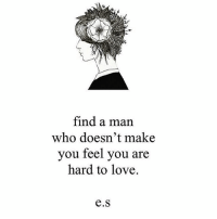 Love, Memes, and Quotes: find a man  who doesn't make  you feel you are  hard to love.  e.S artwork by: @henn_kim poetry poem poemsofig poetsofig poetsociety poetrycommunity poetryisnotdead poetryofinstagram poetsofinstagram poemsofinstagram rmdrake BeauTaplin rupikaur langleav wordgasm wordporn wordsmith writersofig writersblock writerscommunity writingcommunity writersofinstagram lovepoem lovepoems lovequote qotd quote quotes wordswithkings wordswithqueens