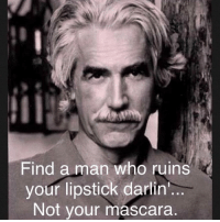 Facebook, Horny, and Memes: Find a man who ruins  your lipstick darlin  Not your mascara <p>I couldn&rsquo;t help but laugh when I saw this because it was posted by an older woman I know on Facebook and it just occurred to me that it&rsquo;s literally no different than those &ldquo;hey girl&rdquo; memes with Ryan Gosling that millennials like. Old women get horny over celebrities too, just people like Sam Elliot instead of Ryan Gosling. 😂</p>