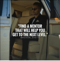 """Instagram, Memes, and Best: """"FIND A MENTOR  THAT WILL HELP YOU  GET TO THE NEXT LEVEL.""""  @ROHAN SHETH Follow Digital Marketing Expert @rohan_sheth 💯 He has some of the best motivation compilations on Instagram. - @rohan_sheth 🙌 @rohan_sheth 🔥"""