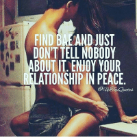 ITS ALL LOVE: FIND BA AND JUST  DON'T TELL NOBODY  BOUT IT ENOY YOUR  RELATIONSHIP IN PEACE ITS ALL LOVE