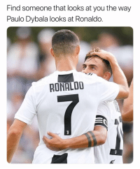 Soccer, Sports, and Ronaldo: Find someone that looks at you the way  Paulo Dybala looks at Ronaldo.  RONALDD Paulo has a twinkle in his eye.