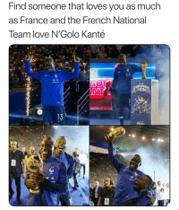 Goals: Find someone that loves you as much  as France and the French National  Team love N'Golo Kanté  HAMPION  13 Goals