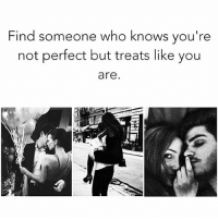 EXACTLY 💞💖: Find someone who knows you're  not perfect but treats like you  are EXACTLY 💞💖