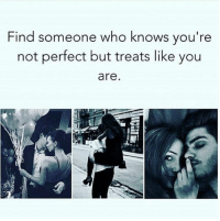 Truth 👌🏻  LIKE my page --> Spectacular: Find someone who knows you're  not perfect but treats like you  are Truth 👌🏻  LIKE my page --> Spectacular