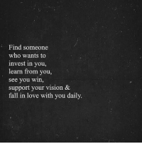 Fall, Love, and Vision: Find someone  who wants to  invest in you,  learn from you.  see you win,  support your vision &  fall in love with you daily