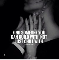 Find someone you can build with, not just chill with: FIND SOMEONE YOU  CAN BUILD WITH, NOT  JUST CHILL WITH  @6AMSUCCESS Find someone you can build with, not just chill with