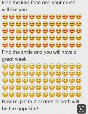 : Find the kiss face and your crush  will like you  Find the smile and you will have a  great week  Now re-pin to 2 boards or both will  be the opposite!