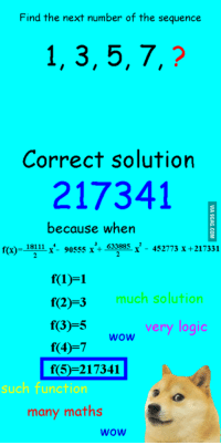 Find the next number of the sequences  1, 3, 5, 7,  Correct solution  217341  because when  633885  x 452773 x 217331  18111  f(x)  90555  much solution  f(2) 3  3-5  very logic  4-7 wow 50 217341  such function  many maths  WOW Solving Math problems like a boss.