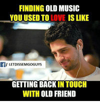 Memes, Music, and Touche: FINDING  OLD MUSIC  YOU USED TO  IS LIKE  f ILETIDISSEMGOGUYS  GETTING BACKIN TOUCH  WITH OLD FRIEND