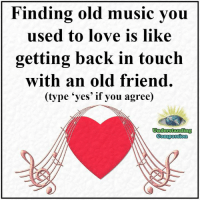 Friends, Love, and Memes: Finding old music you  used to love is like  getting back in touch  with an old friend.  (type 'yes' if you agree)  ondesstanding  Compassion Understanding Compassion <3  Love Is Friendship Set To Music <3