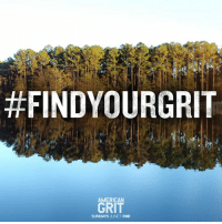 Every day brings a new opportunity to challenge yourself.  Share YOUR examples using #FindYourGrit. American Grit:  #FINDYOURGRIT  AMERICAN  GRIT  SUNDAYS JUNE11 FOX Every day brings a new opportunity to challenge yourself.  Share YOUR examples using #FindYourGrit. American Grit