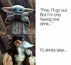 "Just a little drinky poo: ""Fine, l'll go out.  But I'm only  having one  drink...""  10 drinks late.. Just a little drinky poo"