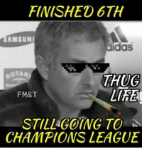 Life, Memes, and Soccer: FINISHED 67H  AMSUN  idas  OTAA  THUG  LIFE  FM&T  STILL GOING TO  CHAMPIONS LEAGUE Mourinho 😎😂 @instatroll.soccer