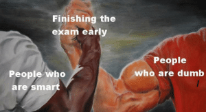 Dank, Memes, and Target: Finishing the  exam early  People  People who  who are dum  are smar I nailed it by ogeez MORE MEMES