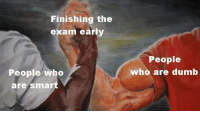 Dumb, Who, and Dumb People: Finishing the  exam early  People  who are dumb  People who  are smar