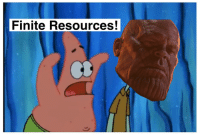 Stop it Patrick, you're scaring him!: Finite Resources! Stop it Patrick, you're scaring him!