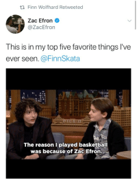 """Basketball, Finn, and Gif: Finn Wolfhard Retweeted  Zac Efron  @ZacEfron  This is in my top five favorite things l've  ever seen, @FinnSkata  The reason I played basketball  was because of Zac Efron. <figure class=""""tmblr-full"""" data-orig-height=""""248"""" data-orig-width=""""494""""><img src=""""https://78.media.tumblr.com/35a9e3e8d26a4a600a5eadd159e5c330/tumblr_inline_ozkni5Edei1qgt12i_540.gif"""" data-orig-height=""""248"""" data-orig-width=""""494""""/></figure><p><a href=""""https://www.youtube.com/watch?v=MloJx8bAcOw"""" target=""""_blank"""">We all agree with Zac Efron—Finn Wolfhard's impression of Troy Bolton was spot on!</a></p>"""