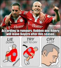 I'm not crying, you're crying https://t.co/z0s817s7YU: fiome  TrollFootball  According to rumours, Robben and Ribery  will leave Bayern after this season.  TRY  LIE  DOWN  CRY  A LOT  NOT TO CRY I'm not crying, you're crying https://t.co/z0s817s7YU