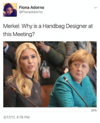 Memes, 🤖, and Merkel: Fiona Adorno  @Fiona Adorno  Merkel: Why is a Handbag Designer at  this Meeting?  DPA  3/17/17, 4:16 PM