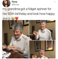 Af, Birthday, and Grandma: fiona  @fivna  my grandma got a fidget spinner for  her 85th birthday and look how happy  she is 🤣❤️Grandma is lit AF