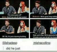 "😓😆😂 ~Nathouツ: ""Fire alarm goes off  Misha: And we can all stay seated.  OK. Oh, it's just a burning building.  50shadeso  did he just  Moderator Were good, keep talking  Yeah, were fine Were gonna be fin  ITI make sure you all get into heave  mishacollins: 😓😆😂 ~Nathouツ"